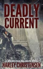 Deadly Current ebook by Harley Christensen