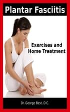 Plantar Fasciitis Exercises and Home Treatment ebook by George F. Best, D.C.