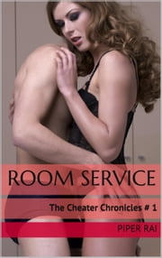 Room Service: The Cheater Chronicles # 1 ebook by Piper Rai