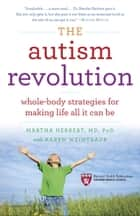 The Autism Revolution - Whole-Body Strategies for Making Life All It Can Be ebook by Karen Weintraub, Dr. Martha Herbert
