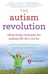 The Autism Revolution - Whole-Body Strategies for Making Life All It Can Be ebook by Dr. Martha Herbert,Karen Weintraub