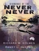 Diamonds of the Never Never ebook by Richard W. Holmes, Randy L. Hughes