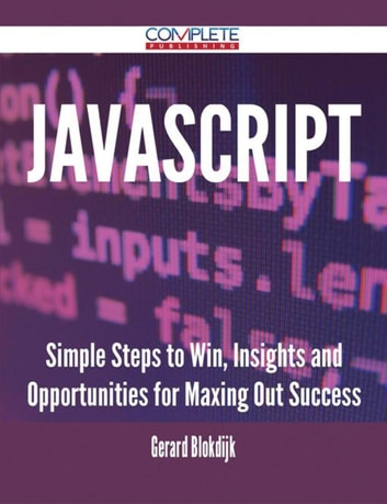 JavaScript - Simple Steps to Win, Insights and Opportunities for Maxing Out Success ebook by Gerard Blokdijk