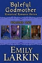 Baleful Godmother Historical Romance Series Volume One ebook by Emily Larkin