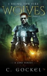 I Bring the Fire Part I : Wolves (A Loki Series) ebook by C. Gockel