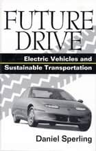 Future Drive ebook by Daniel Sperling,Mark A. Delucchi,Patricia M. Davis,A. F. Burke