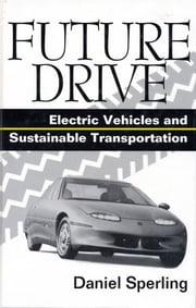 Future Drive - Electric Vehicles And Sustainable Transportation ebook by Daniel Sperling,Mark A. Delucchi,Patricia M. Davis,A. F. Burke