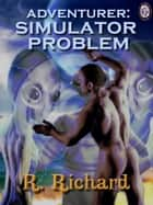 Adventurer: Simulator Problem ebook by R. Richard, T.L. Davison