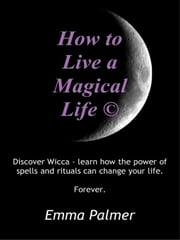 How to Live a Magical Life ebook by Palmer, Emma Elizabeth