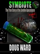 Symbiote; The True Story of the Zombie Apocalypse Part 2 ebook by