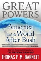 Great Powers ebook by Thomas P.M. Barnett