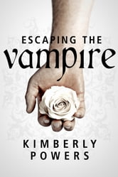 Escaping the Vampire - Desperate for the Immortal Hero ebook by Kimberly Powers