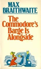 Commodore's Barge is Alongside ebook by Max Braithwaite