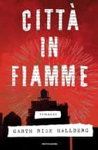 Città in fiamme eBook by Garth Risk Hallberg