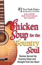 Chicken Soup for the Country Soul - Stories Served Up Country-Style and Straight from the Heart ebook by Jack Canfield, Mark Victor Hansen