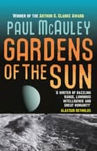 Gardens of the Sun eBook by Paul McAuley