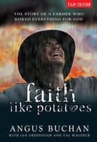 Faith Like Potatoes - The Story of a Farmer Who Risked Everything for God ebook by Angus Buchan, Jan Greenough