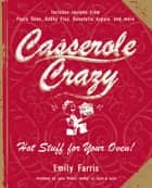 Casserole Crazy ebook by Emily Farris