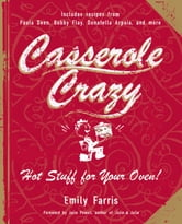 Casserole Crazy - Hot Stuff for Your Oven! ebook by Emily Farris