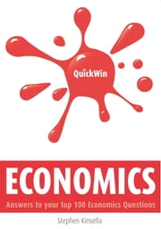 Quick Win Economics: Answers to your top 100 Economics questions ebook by Stephen Kinsella