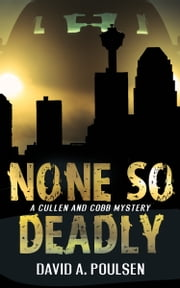 None So Deadly - A Cullen and Cobb Mystery ebook by David A. Poulsen