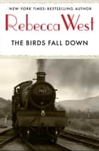 The Birds Fall Down ebook by Rebecca West