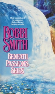 Beneath Passion's Skies ebook by Bobbi Smith