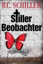 Stiller Beobachter - Thriller ebook by B.C. Schiller