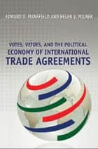Votes, Vetoes, and the Political Economy of International Trade Agreements ebook by Edward D. Mansfield,Helen V. Milner