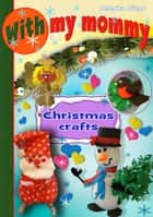 With My Mommy. Christmas Crafts ebook by Selenka