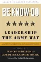 Be * Know * Do - Leadership the Army Way ebook by U.S. Army, General Eric K. Shinseki (USA Ret.), Richard Cavanagh,...