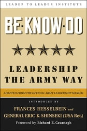 Be * Know * Do - Leadership the Army Way ebook by U.S. Army,General Eric K. Shinseki (USA Ret.),Richard Cavanagh,Frances Hesselbein