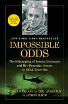 Impossible Odds ebook by Jessica Buchanan,Erik Landemalm,Anthony Flacco