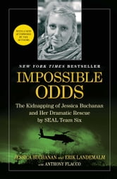 Impossible Odds - The Kidnapping of Jessica Buchanan and Her Dramatic Rescue by SEAL Team Six ebook by Jessica Buchanan,Erik Landemalm,Anthony Flacco