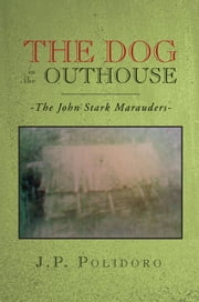The Dog in the Outhouse ebook by J.P. Polidoro