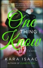 One Thing I Know - A Novel ebook by Kara Isaac