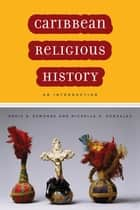Caribbean Religious History - An Introduction ebook by Ennis B. Edmonds, Michelle A. Gonzalez