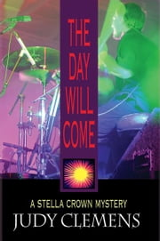 The Day Will Come - A Stella Crown Mystery ebook by Judy Clemens