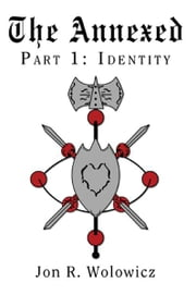 The Annexed: Part 1: Identity ebook by Jon R. Wolowicz
