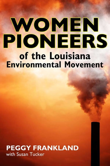 Women Pioneers of the Louisiana Environmental Movement ebook by Peggy Frankland