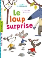 Le loup surprise ebook by Laurent Richard, Agnès de Lestrade