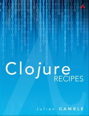 Clojure Recipes ebook by Julian Gamble