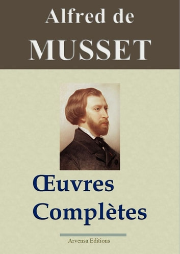 Alfred de Musset : Oeuvres complètes - 78 titres - édition enrichie | Arvensa Editions ebook by Alfred Musset
