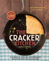 The Cracker Kitchen - A Cookbook in Celebration of Cornbread-Fed, Down Home Family Stories and Cuisine ebook by Janis Owens