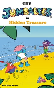 The Jumbalees in Hidden Treasure: A Hidden Treasure Hunt story for Kids ages 4 - 8 illustrated with cartoons ebook by Chris  Evans