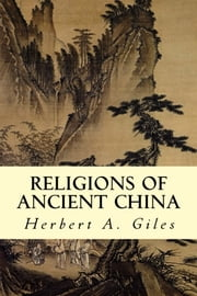 Religions of Ancient China ebook by Herbert A. Giles