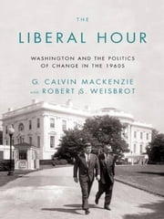 The Liberal Hour - Washington and the Politics of Change in the 1960s ebook by Robert Weisbrot,G. Calvin Mackenzie