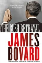 The Bush Betrayal ebook by James Bovard