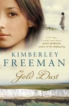 Gold Dust ebook by Kimberley Freeman