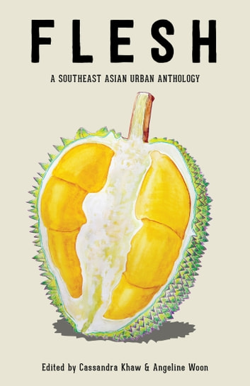 FLESH: A Southeast Asian Urban Anthology ebook by Cassandra Khaw,Angeline Woon